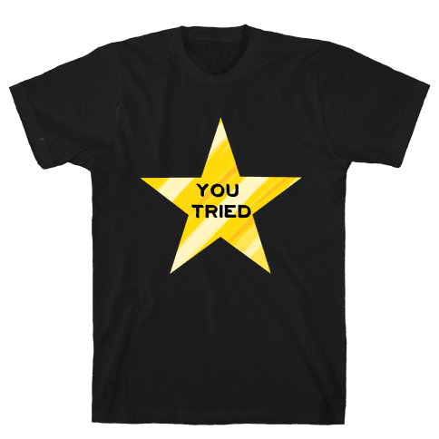 Gold Star You Tried. Mens T-Shirt