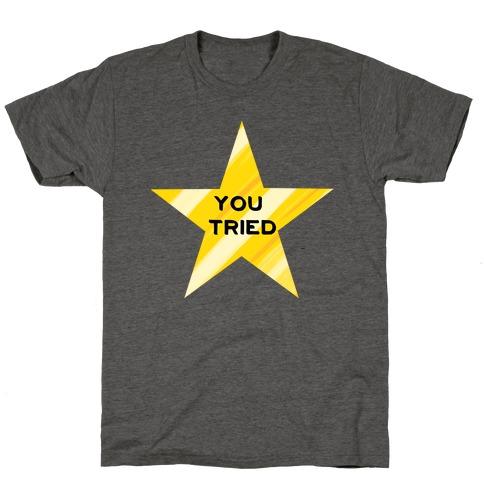 Gold Star You Tried. T-Shirt