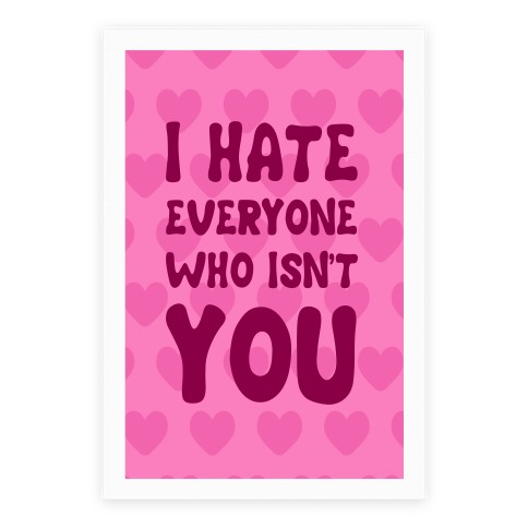 I Hate Everyone Who Isn't You Poster