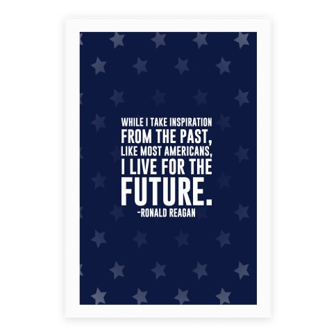 While I Take Inspiration From The Past Like Most Americans I Live For The Future Poster
