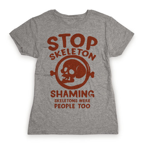 Stop Skeleton Shaming Womens T-Shirt