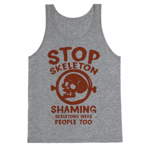 Stop Skeleton Shaming Tank Top