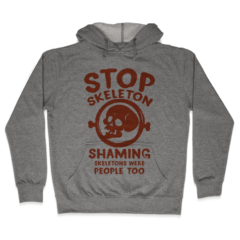 Stop Skeleton Shaming Hooded Sweatshirt