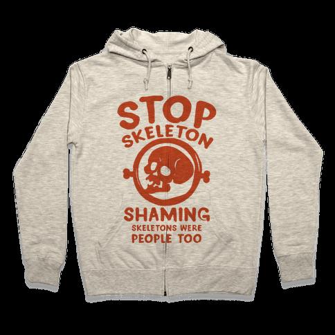 Stop Skeleton Shaming Zip Hoodie
