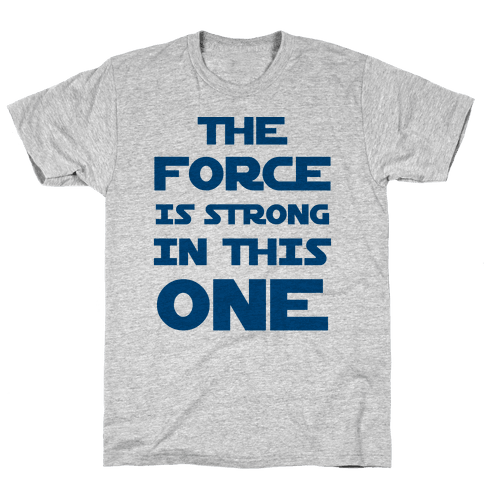 The Force Is Strong In This One Mens T-Shirt