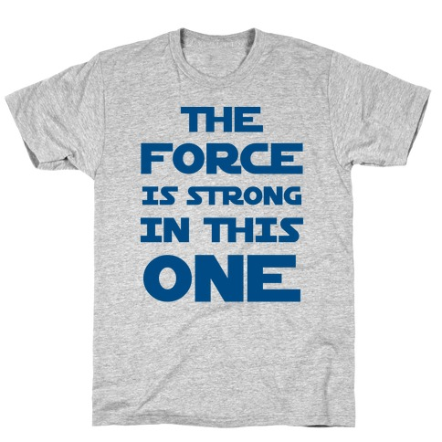 The Force Is Strong In This One T-Shirt