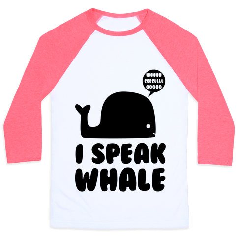 I Speak Whale Baseball Tee