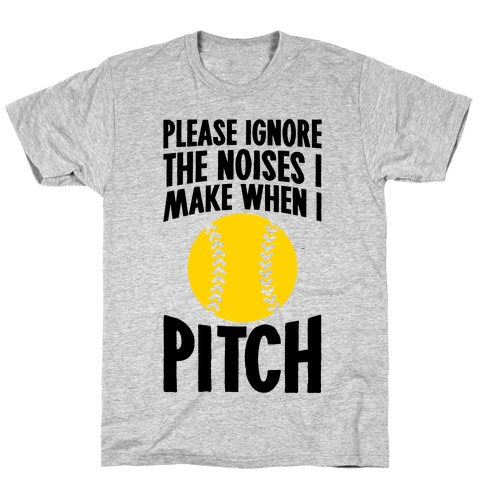 Please Ignore The Noises I Make When I Pitch T-Shirt