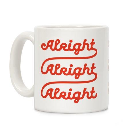 Alright Alright Alright Coffee Mug