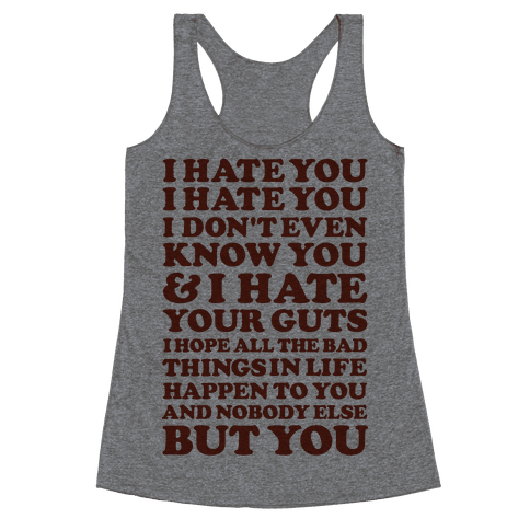 I Hate You I Hate You I Don't Even Know You and I Hate You Racerback Tank Top
