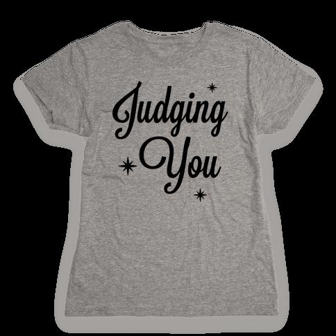 Judging You Womens T-Shirt