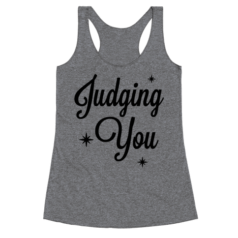 Judging You Racerback Tank Top