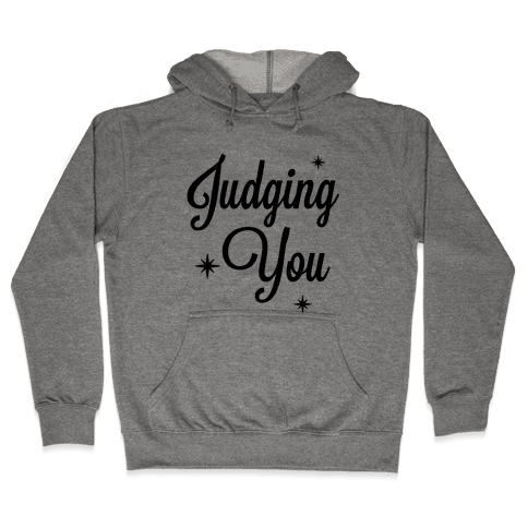Judging You Hooded Sweatshirt