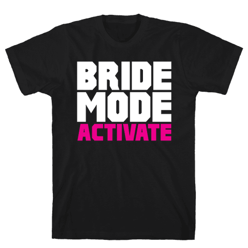 Bride Mode Activate Mens T-Shirt