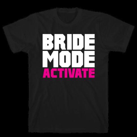 Bride Mode Activate Mens T-Shirt