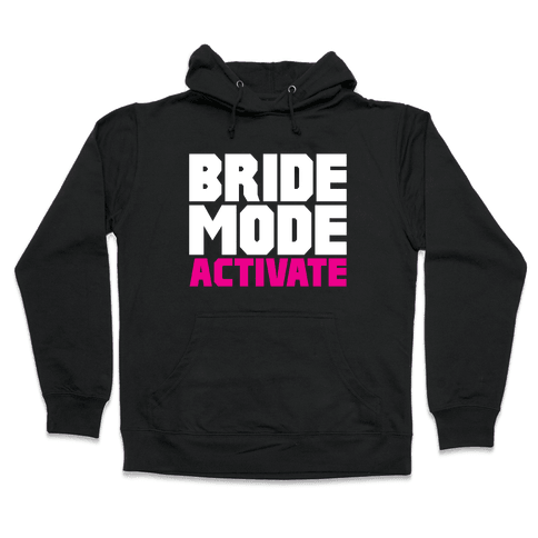Bride Mode Activate Hooded Sweatshirt