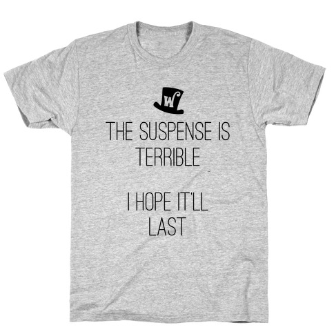 The Suspense Is Terrible... T-Shirt