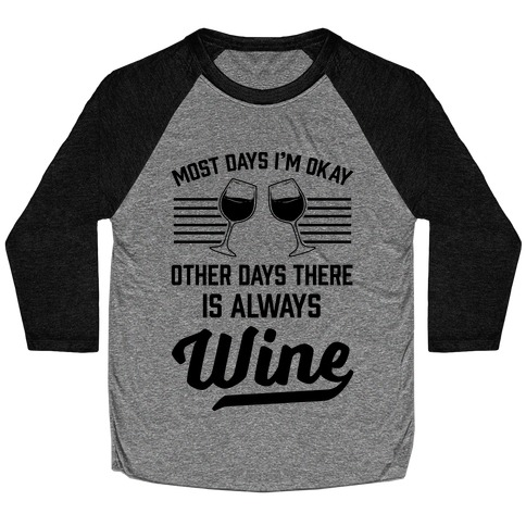 Most Days I'm Okay Other Days There Is Always Wine Baseball Tee