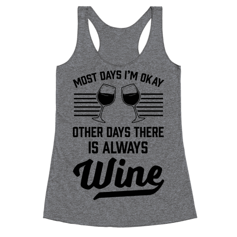 Most Days I'm Okay Other Days There Is Always Wine Racerback Tank Top