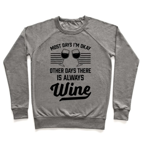 Most Days I'm Okay Other Days There Is Always Wine Pullover