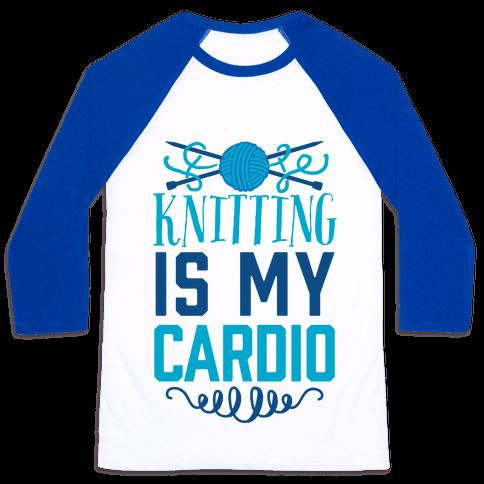 Knitting Is My Cardio Baseball Tee