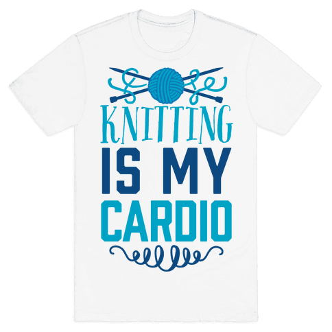 Knitting Is My Cardio Mens T-Shirt