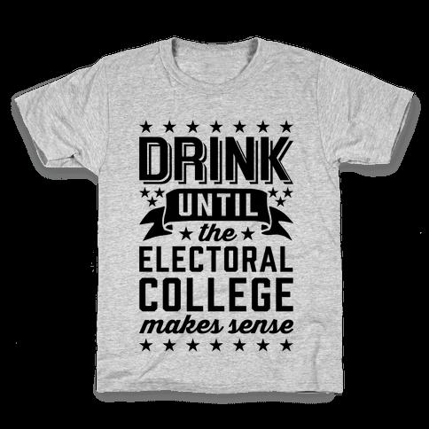 Drink Until The Electoral College Makes Sense Kids T-Shirt