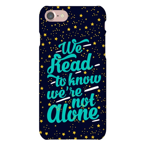 We Read To Know We're Not Alone Phone Case