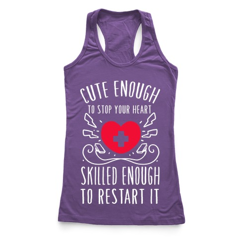 Cute Enough To Stop Your Heart. Skilled enough to Restart It. Racerback Tank Top