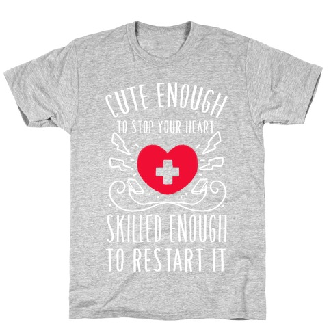 8be283d15b ... NursesNurse T Shirts · Cute Enough To Stop Your Heart. Skilled enough to  Restart It. T-Shirt