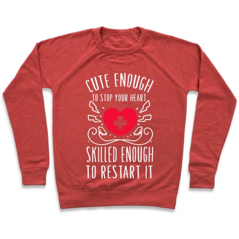 Cute Enough To Stop Your Heart. Skilled enough to Restart It. Pullover