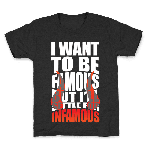 I Want To Be Famous But I'll Settle For Infamous Kids T-Shirt