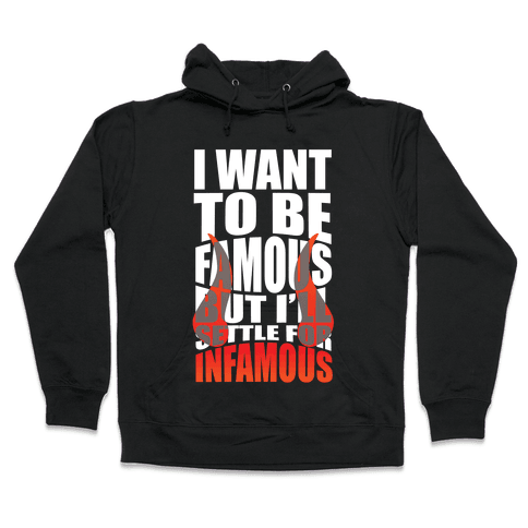 I Want To Be Famous But I'll Settle For Infamous Hooded Sweatshirt