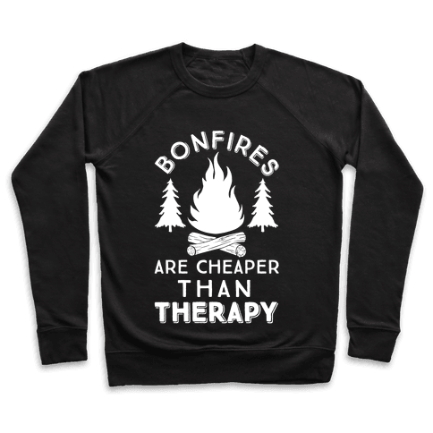 Bonfires Are Cheaper Than Therapy Pullover