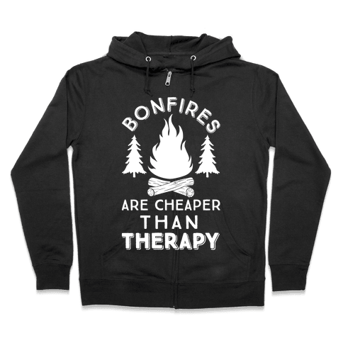 Bonfires Are Cheaper Than Therapy Zip Hoodie