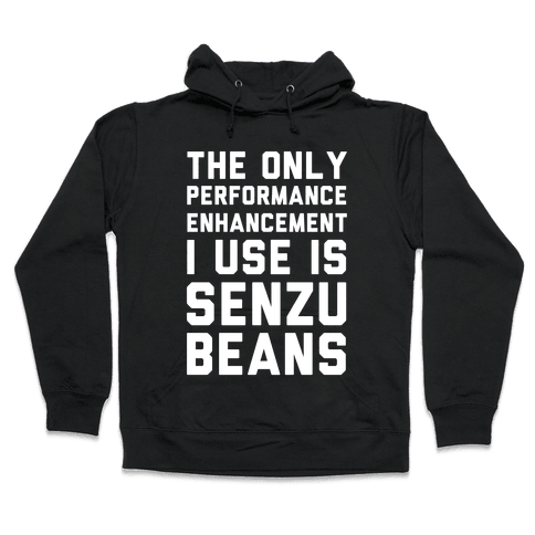 The Only Performance Enhancement I use Is Senzu Beans Hooded Sweatshirt