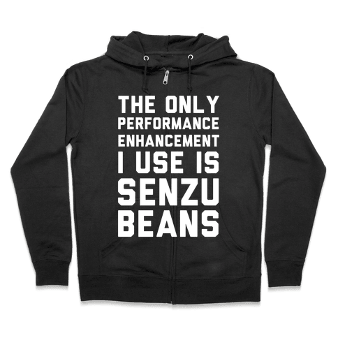 The Only Performance Enhancement I use Is Senzu Beans Zip Hoodie