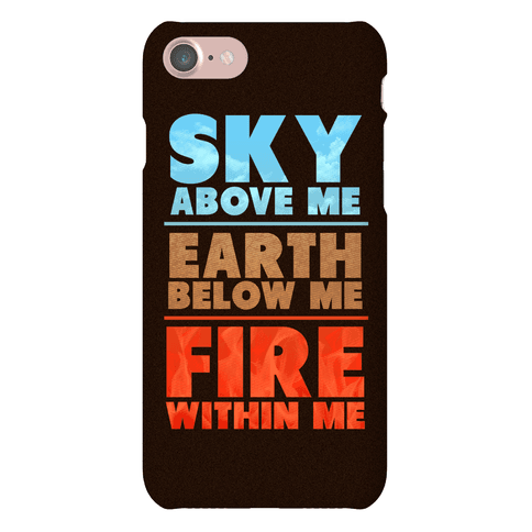 Sky Above Me, Earth Below Me, Fire Within Me Phone Case