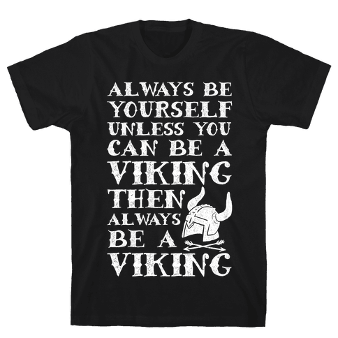 Always Be Yourself Unless You Can Be A Viking Mens T-Shirt