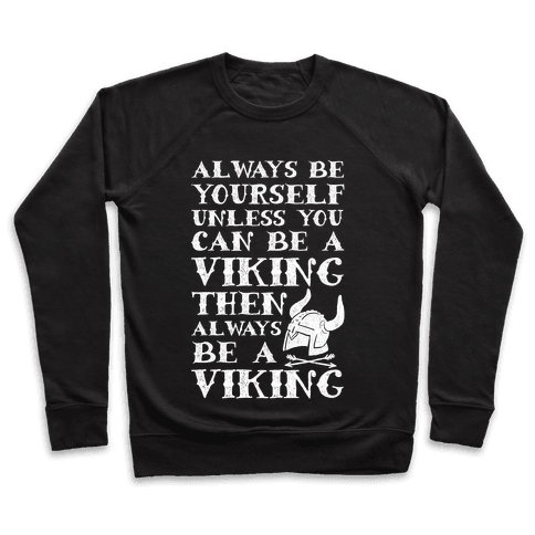Always Be Yourself Unless You Can Be A Viking Pullover