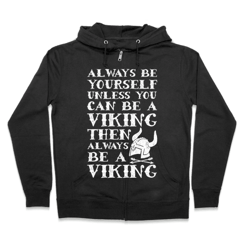 Always Be Yourself Unless You Can Be A Viking Zip Hoodie