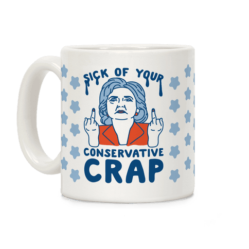 Sick Of Your Conservative Crap Coffee Mug