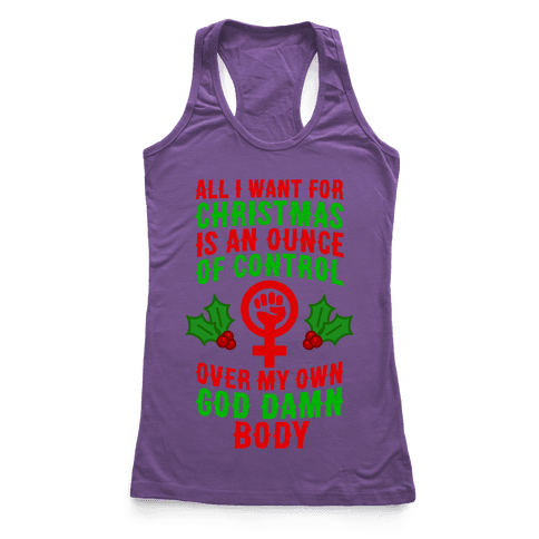 All I Want For Christmas Is An Ounce Of Control Over My God Damn Body Racerback Tank Top