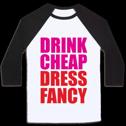 Drink Cheap, Dress Fancy Baseball Tee