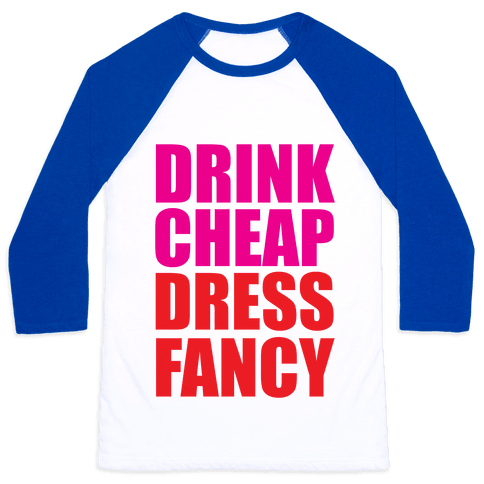 Drink Cheap, Dress Fancy Baseball Tee