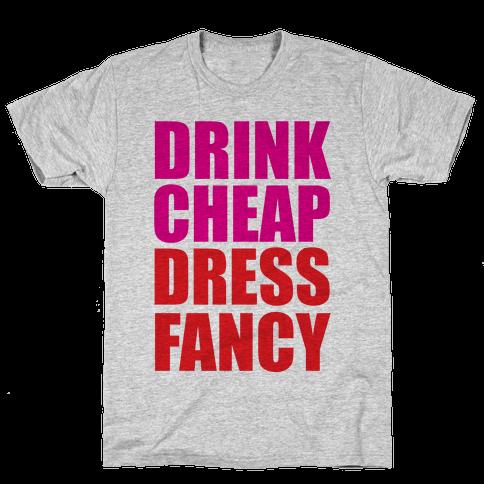 Drink Cheap, Dress Fancy Mens T-Shirt