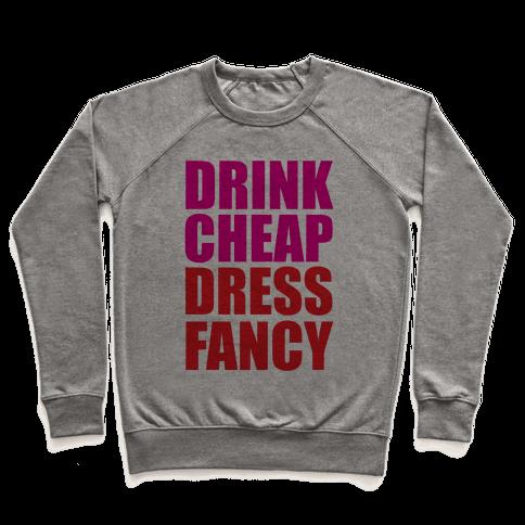 Drink Cheap, Dress Fancy Pullover