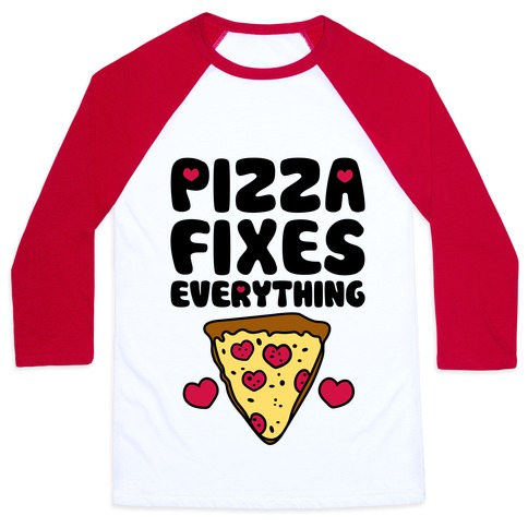 Pizza Fixes Everything Baseball Tee