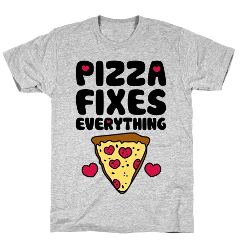 Pizza Fixes Everything T-Shirt