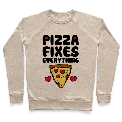 Pizza Fixes Everything Pullover